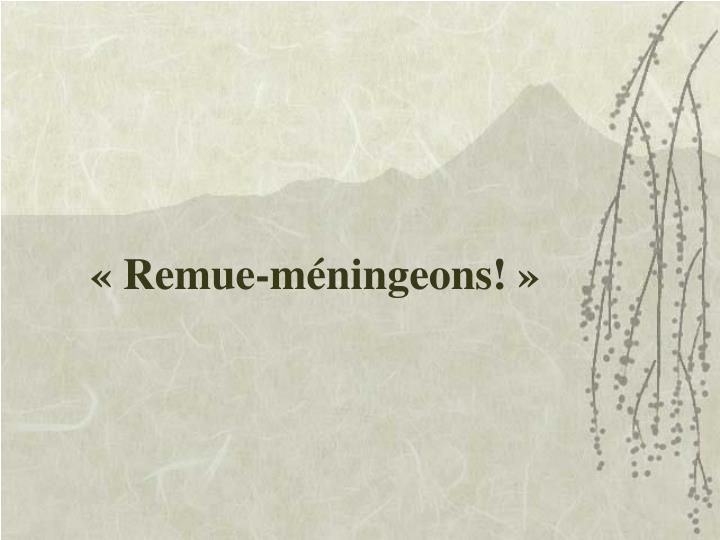 «Remue-méningeons!»