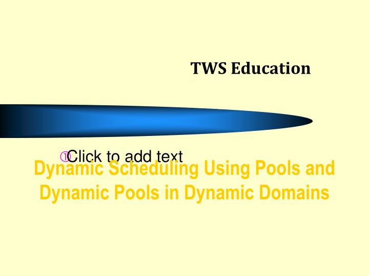 dynamic scheduling using pools and dynamic pools in dynamic domains n.