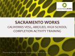 sacramento works calworks vesl abe ged high school completion activity training