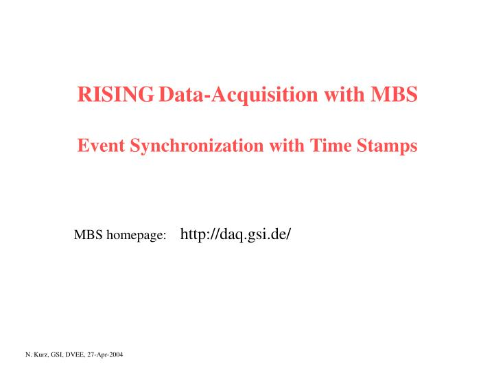 rising data acquisition with mbs event synchronization with time stamps n.