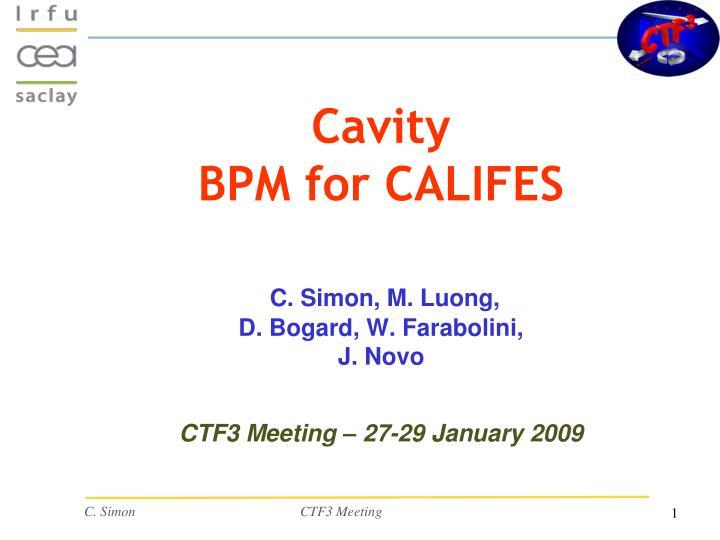 Cavity bpm for califes c simon m luong d bogard w farabolini j novo ctf3 meeting 27 29 january 2009