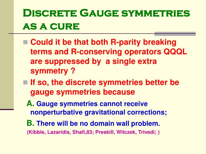 Discrete Gauge symmetries as a cure