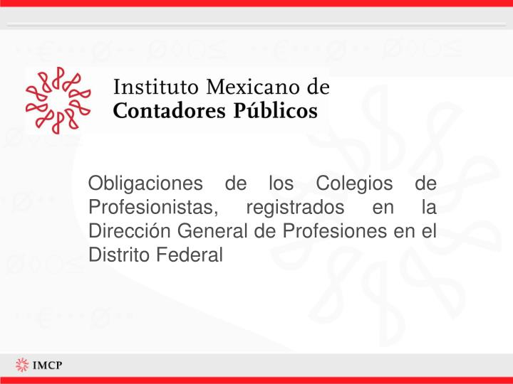 Obligaciones de los Colegios de Profesionistas, registrados en la Dirección General de Profesiones ...