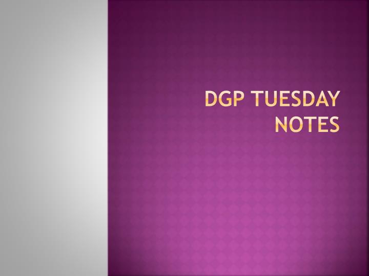 dgp tuesday notes n.