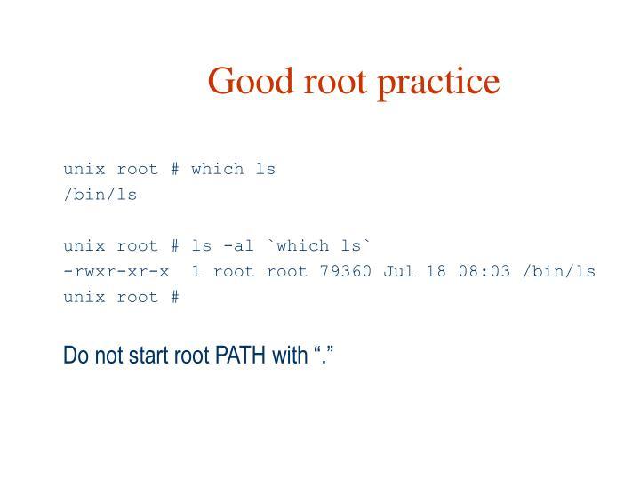 Good root practice