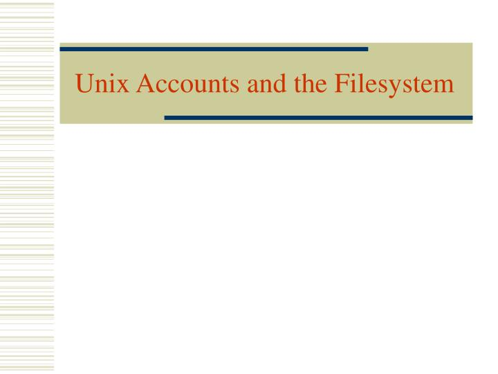 Unix Accounts and the Filesystem