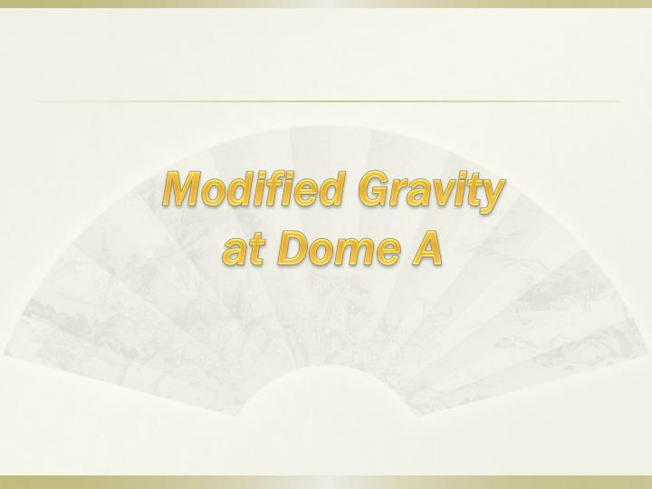 Modified gravity at dome a