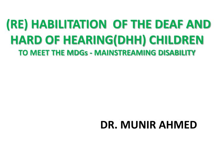 (RE) HABILITATION  OF THE DEAF AND HARD OF HEARING(DHH) CHILDREN
