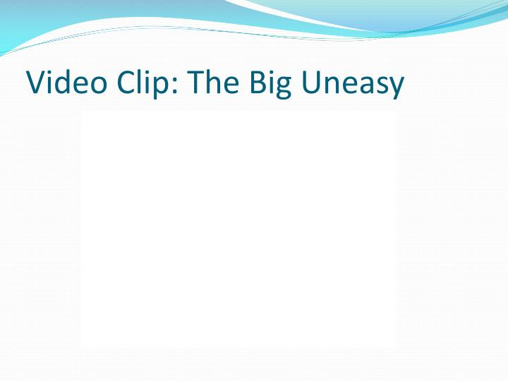 Video Clip: The Big Uneasy