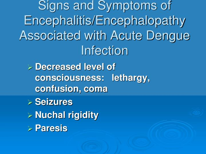 signs and symptoms encephalitis The hallmark signs of meningitis are sudden fever, severe headache, nausea/vomiting, double vision, drowsiness, sensitivity to bright light, and a stiff neck encephalitis can be characterized by fever, seizures, change in behavior, confusion and disorientation, and related neurological signs depending on which part of the brain is affected by.