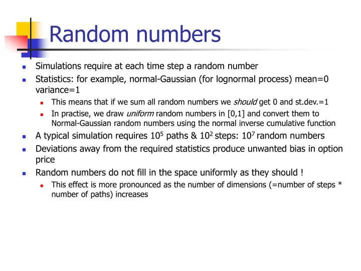 Simulations require at each time step a random number