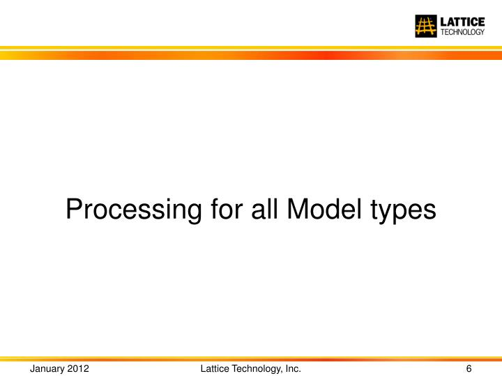Processing for all Model types