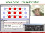 video demo no reservation