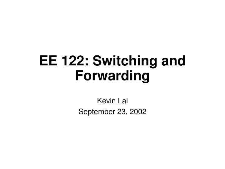 ee 122 switching and forwarding n.