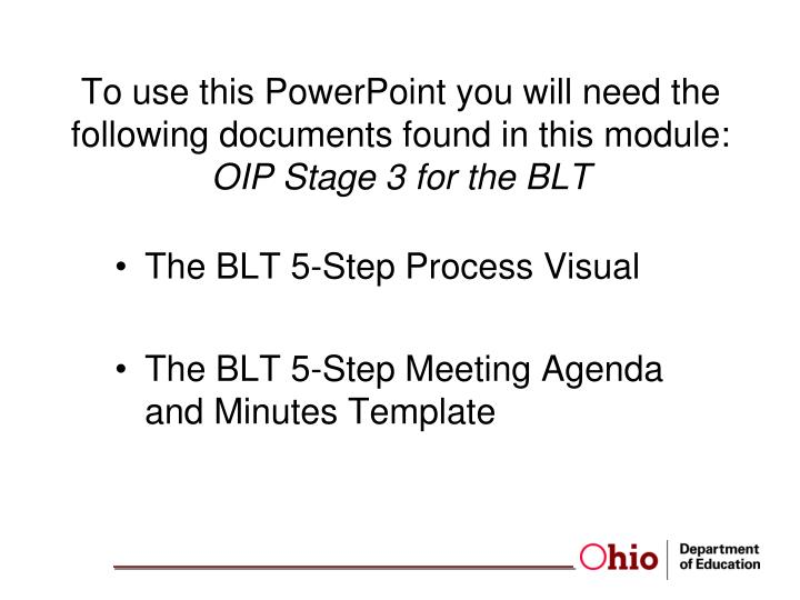 To use this PowerPoint you will need the following documents found in this module: