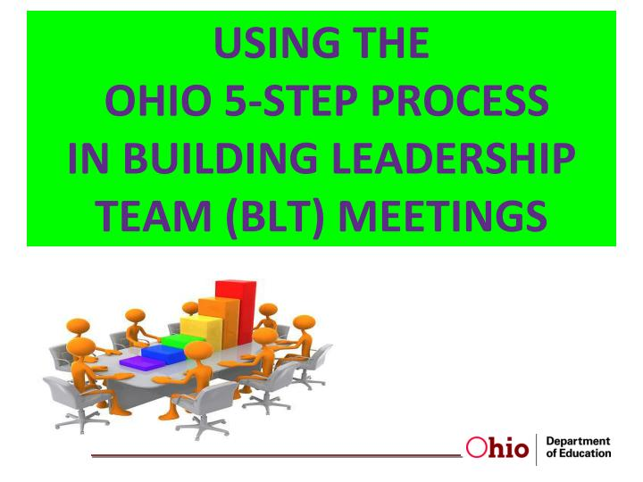 Using the ohio 5 step process in building leadership team blt meetings