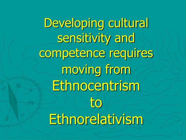 Developing cultural sensitivity and competence requires moving from