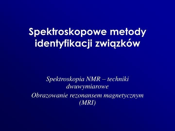 spektroskopowe metody identyfikacji zwi zk w n.