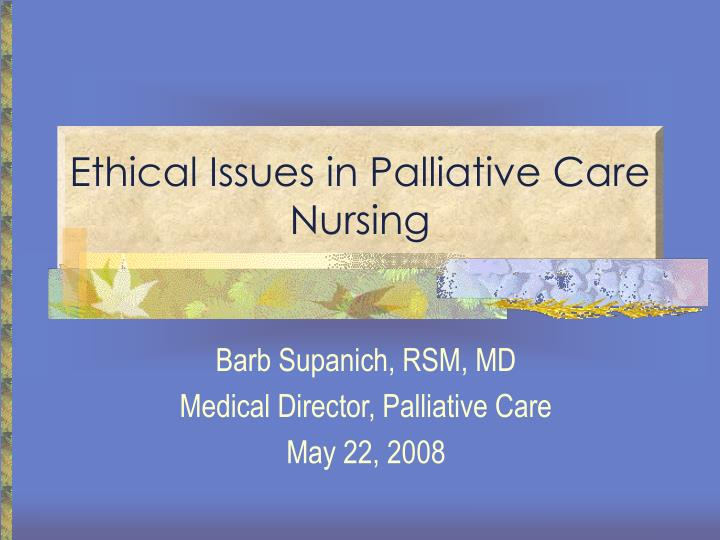 "ethical case studies in palliative care Members of a hospice team presented a case of a muslim patient, whose family was keeping him from knowledge of his terminal status the patient was asking, ""why am i getting weaker and no one is telling me anything."