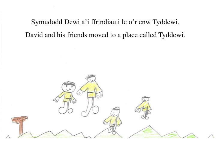 Symudodd Dewi a'i ffrindiau i le o'r enw Tyddewi.