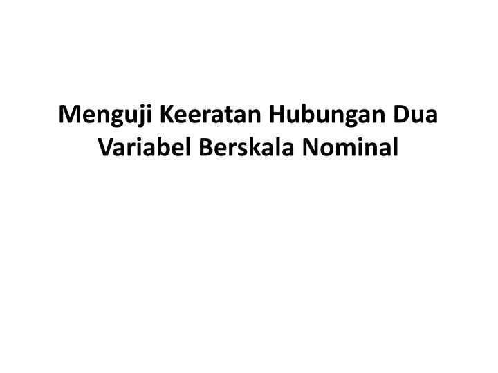 Menguji keeratan hubungan dua variabel berskala nominal