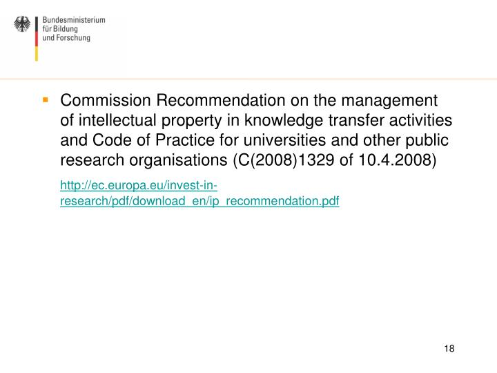 Commission Recommendation on the management of intellectual property in knowledge transfer activities and Code of Practice for universities and other public research organisations (C(2008)1329 of 10.4.2008)