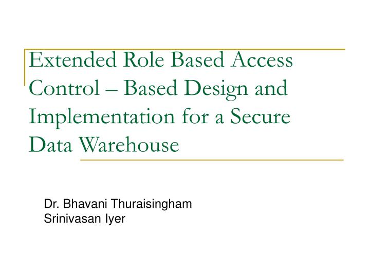 PPT - Extended Role Based Access Control – Based Design and