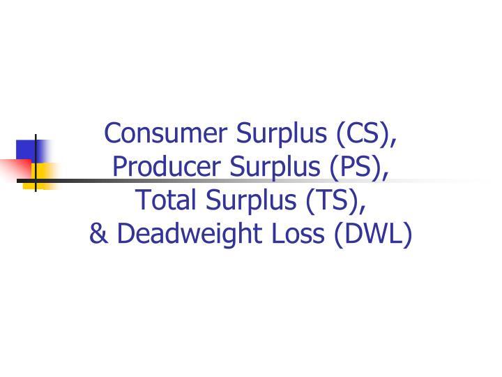 consumer surplus cs producer surplus ps total surplus ts deadweight loss dwl n.