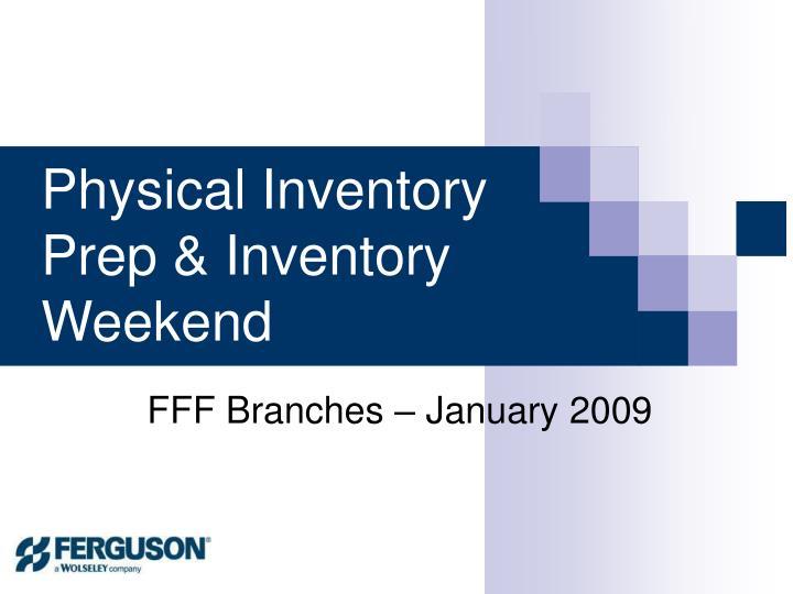 physical inventory prep inventory weekend n.