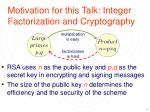 motivation for this talk integer factorization and cryptography