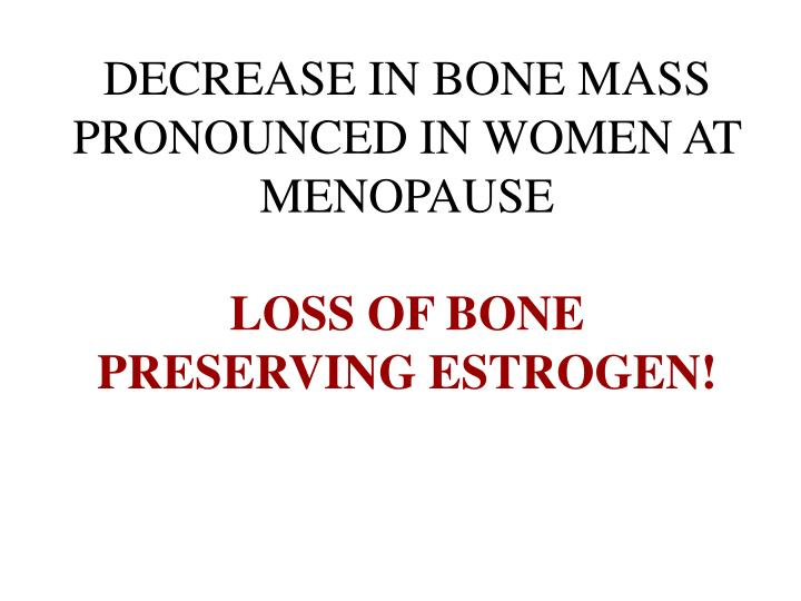 DECREASE IN BONE MASS PRONOUNCED IN WOMEN AT MENOPAUSE