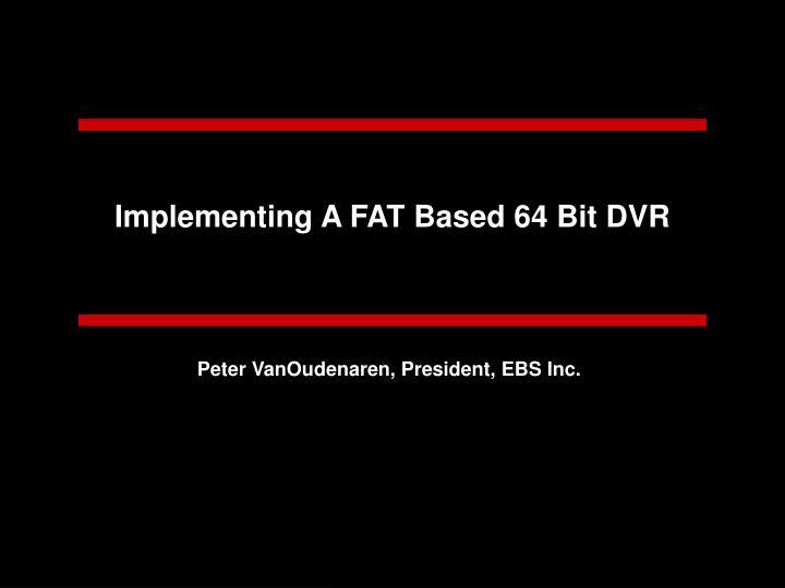 Implementing a fat based 64 bit dvr