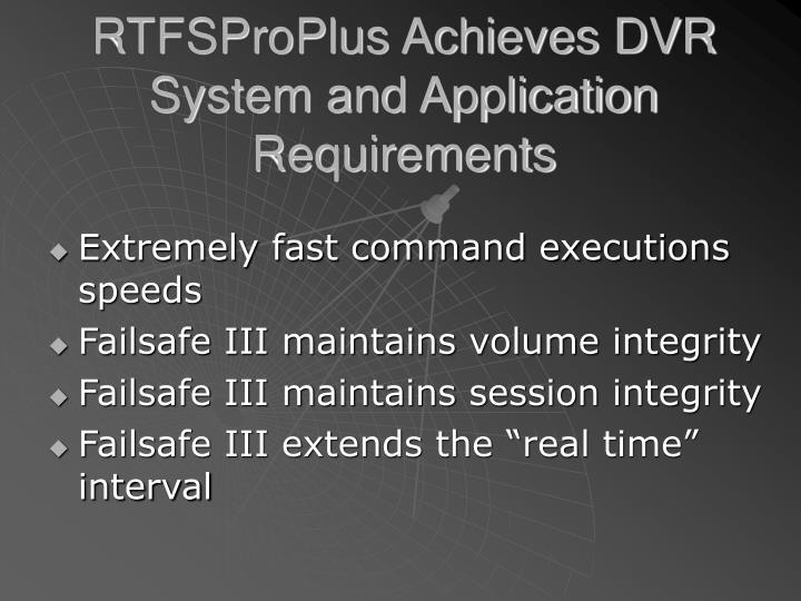 RTFSProPlus Achieves DVR System and Application Requirements
