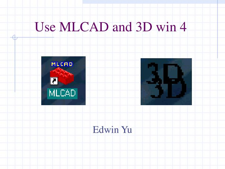 Use mlcad and 3d win 4