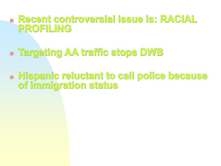 Recent controversial issue is: RACIAL PROFILING