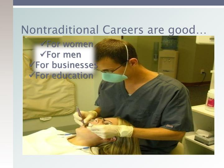 Nontraditional Careers are good…