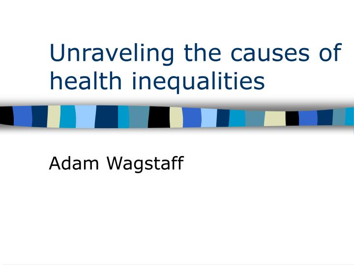 unraveling the causes of health inequalities n.
