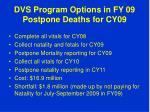 dvs program options in fy 09 postpone deaths for cy09