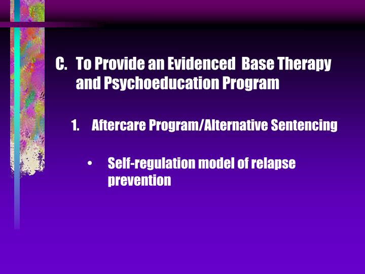 To Provide an Evidenced  Base Therapy and Psychoeducation Program