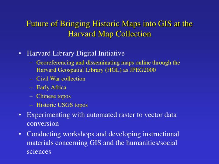 Future of Bringing Historic Maps into GIS at the Harvard Map Collection