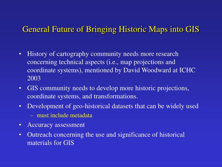 General Future of Bringing Historic Maps into GIS