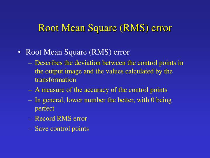 Root Mean Square (RMS) error