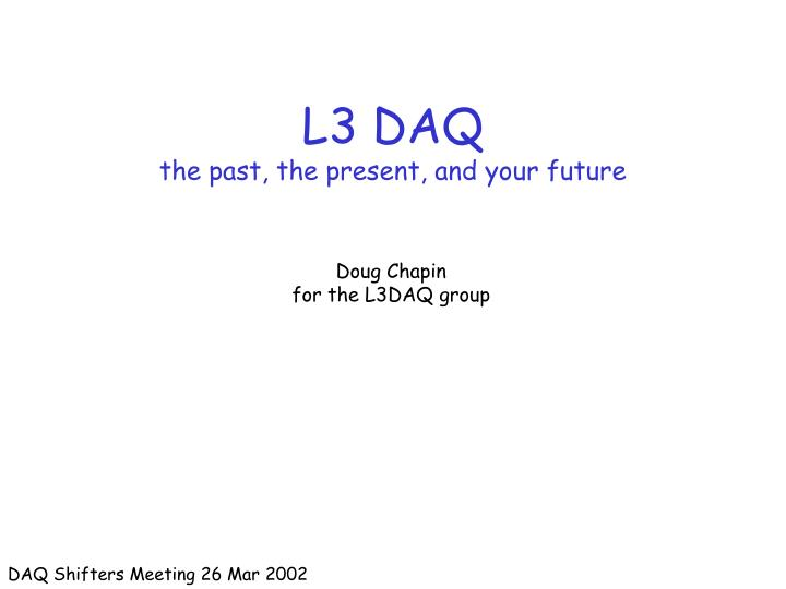 l3 daq the past the present and your future n.