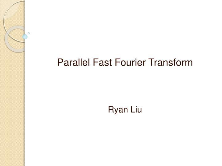 parallel fast fourier transform ryan liu n.