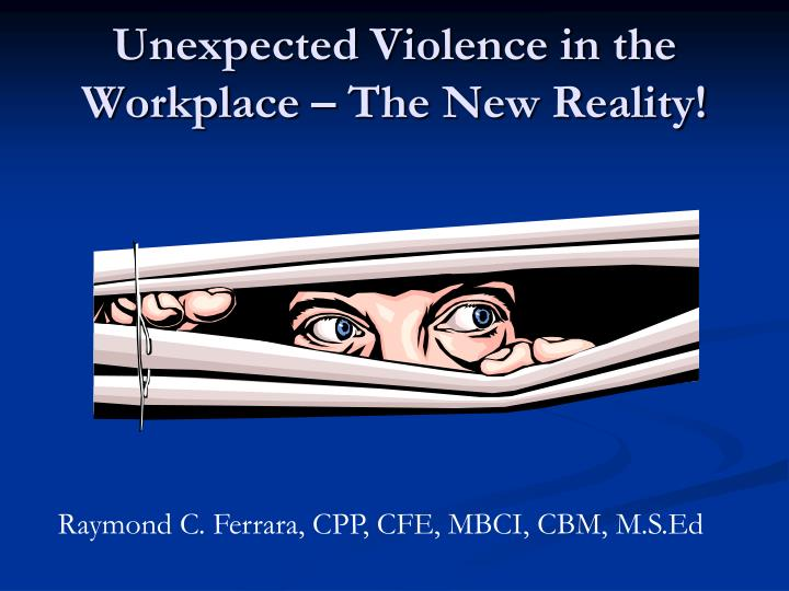 Unexpected violence in the workplace the new reality