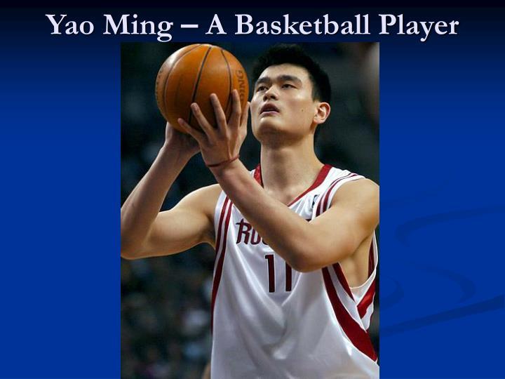 Yao ming a basketball player
