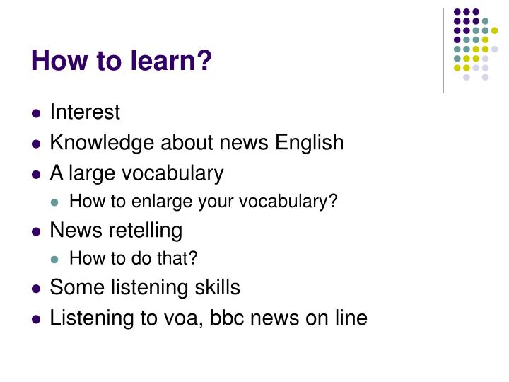 How to learn?