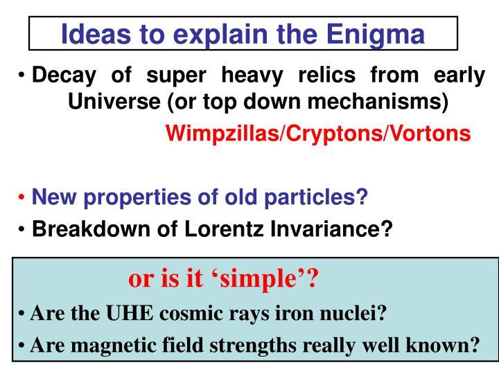 Ideas to explain the Enigma