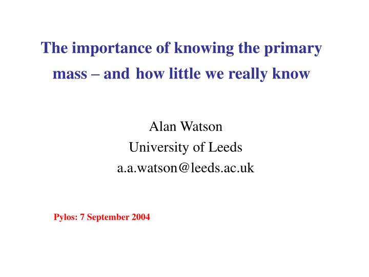 The importance of knowing the primary mass and how little we really know