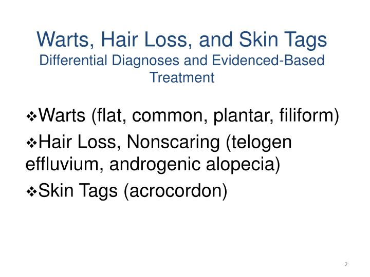 Warts hair loss and skin tags differential diagnoses and evidenced based treatment